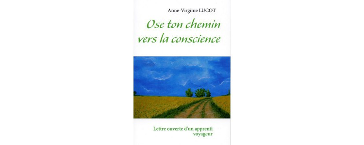 TerrEssenCiel : Les livres d'Anne-Virginie Lucot : Ose ton chemin vers la conscience